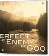 Perfect Is The Enemy Of Good Acrylic Print