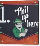 Phil Up Here Acrylic Print