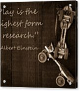 Play Is The Highest Form Of Research. Albert Einstein  Acrylic Print