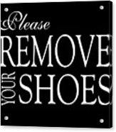 Please Remove Your Shoes Acrylic Print