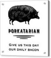 Porkatarian Bacon Lover Acrylic Print