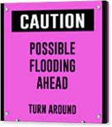 Possible Flooding Ahead Acrylic Print