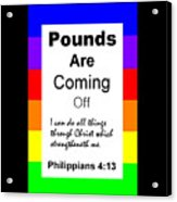 Pounds Are Coming Off Acrylic Print