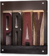 Pray - Antique Letterpress Letters Acrylic Print
