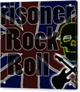 Prisoners Of Rock N Roll Acrylic Print