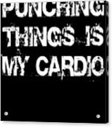 Punching Thins Is My Cardio Boxing Gym Acrylic Print