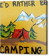Rather Be Camping  Acrylic Print