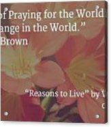 Reasons To Live Acrylic Print