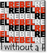 Rebel Without A Pause Acrylic Print