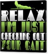 Relax Im Just Checking Out Your Gait Acrylic Print