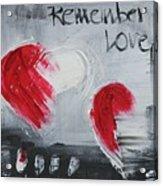 Remeber Love Acrylic Print