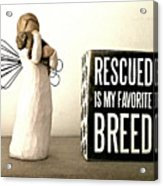 Rescued Is My Favorite Breed And The Angel Acrylic Print