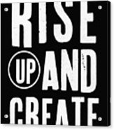 Rise Up And Create- Art by Linda Woods Acrylic Print