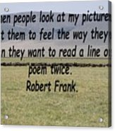 Robert Frank Quote Acrylic Print