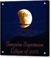 Sanguine Supermoon Eclipse 2015 Acrylic Print