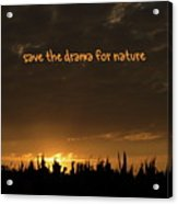 Save The Drama For Nature Acrylic Print