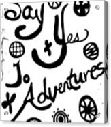 Say Yes To Adventures Acrylic Print
