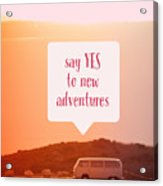 Say Yes To New Adventures Acrylic Print