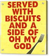 Served With Biscuits And Oh My God- Art By Linda Woods Acrylic Print