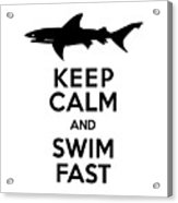 Sharks Keep Calm And Swim Fast Acrylic Print