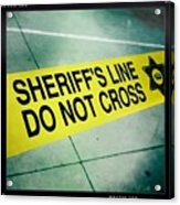 Sheriff's Line - Do Not Cross Acrylic Print by Nina Prommer