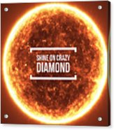 Shine On Crazy Diamond Acrylic Print