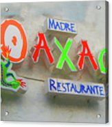 Sign Of Madre Oaxacan Restaurant Acrylic Print