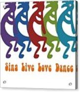 Sing Live Love Dance Tribal Kokopelli Acrylic Print