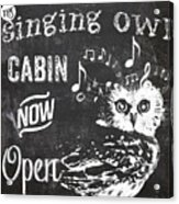 Singing Owl Cabin Rustic Sign Acrylic Print