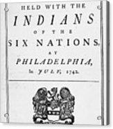 Six Nations Treaty, 1742 Acrylic Print by Granger