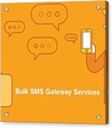 SMS Gateway - A smartest way to reach huge audience Acrylic Print