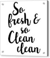 So Fresh And So Clean Clean Acrylic Print
