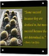 Some Succeed Because They Are Destined To Acrylic Print