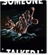 Someone Talked -- Ww2 Propaganda Acrylic Print