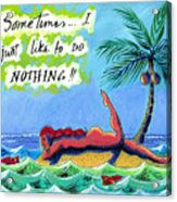 Sometimes I Just Like To Do Nothing Painting 43 Acrylic Print