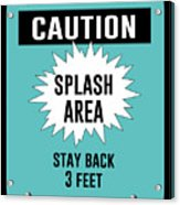 Splash Area Caution Sign Acrylic Print