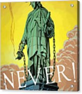 Statue Of Liberty In Chains -- Never Acrylic Print