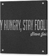 Steve Jobs Stay Hungry Stay Foolish Acrylic Print