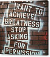 Stop Asking For Permission Acrylic Print