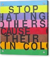 Stop Hating Others Because Of Their Skin Color Acrylic Print