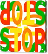 Stop X 4 Acrylic Print