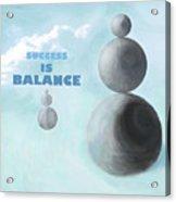 Success Is Balance Acrylic Print