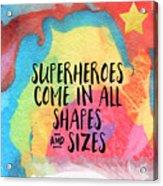 Superheroes- Inspirational Art By Linda Woods Acrylic Print