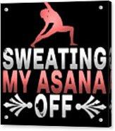Sweating My Asana Off Acrylic Print