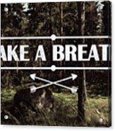 Take A Breath Acrylic Print