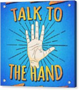 Talk To The Hand Funny Nerd And Geek Humor Statement Acrylic Print