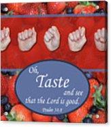Taste And See Acrylic Print