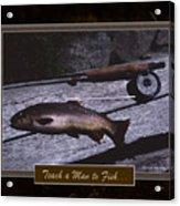 Teach A Man To Fish Acrylic Print