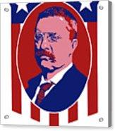 Teddy Roosevelt - Our President  Acrylic Print