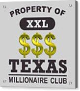 Texas Millionaire Club Acrylic Print